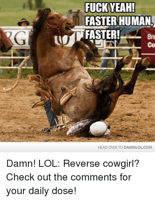 fuck yeah faster human faster bra head over to damnlolcom 16867153 ✅ 25 best memes about cowgirl cowgirl memes