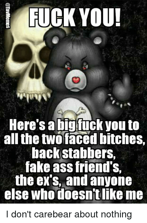Fuck You Heres A Bigfuck You To All The Twofaced Bitches Back