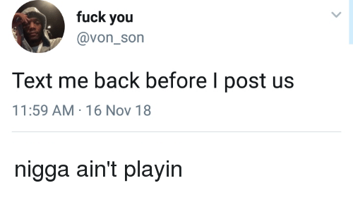 Blackpeopletwitter, Fuck You, and Funny: fuck you  @von_son  Text me back before I post us  11:59 AM-16 Nov 18