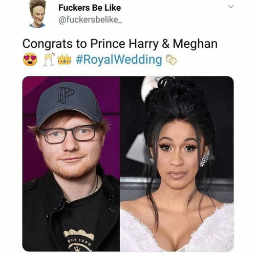 Be Like, Dank, and Prince: Fuckers Be Like  @fuckersbelike  Congrats to Prince Harry & Meghan  N'ab #Roya!Wedding O  13,9
