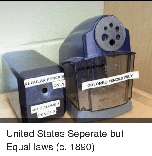 United, United States, and States: @fuckpaxton  REGULAR PENCILS  ONLY  COLORED PENCILS ONLY  NO COLORED  PENCILS United States Seperate but Equal laws (c. 1890)