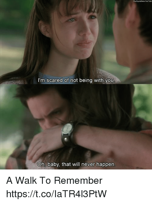 Memes, Never, and Baby: fuckyeahmovieclu  I'm scared of not being with you  Oh, baby, that will never happen A Walk To Remember https://t.co/IaTR4l3PtW