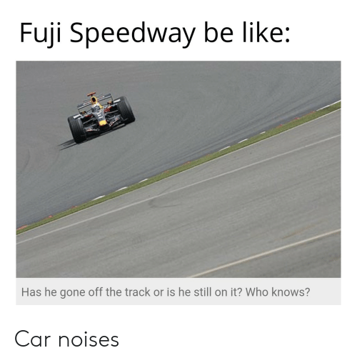 Fuji Speedway Be Like Has He Gone Off the Track or Is He