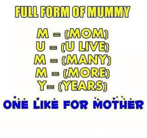 FULL FORM OF MUMMY M = MORE Ye YEARS ONE LIKE FOR MOTHER | Meme on ME ME
