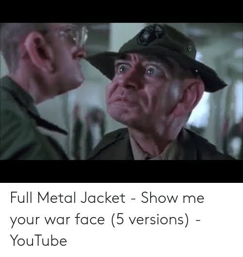 Full Metal Jacket Show Me Your War Face 5 Versions