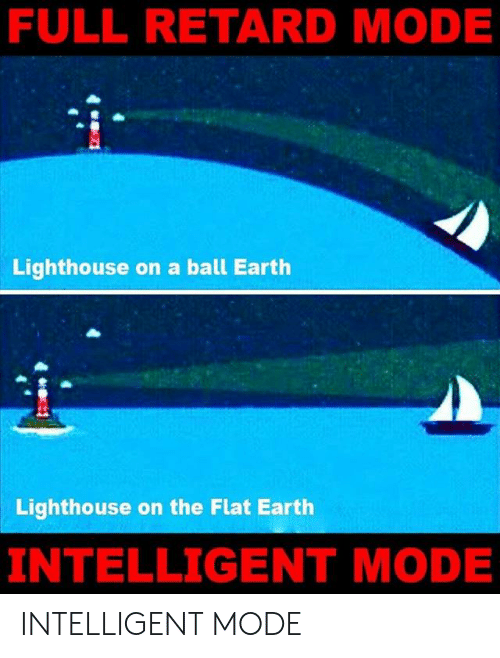 FULL RETARD MODE Lighthouse on a Ball Earth Lighthouse on the Flat ...