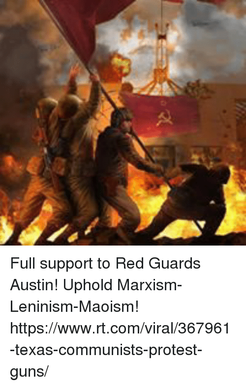 Guns, Memes, and Protest: Full support to Red Guards Austin! Uphold Marxism-Leninism-Maoism!  https://www.rt.com/viral/367961-texas-communists-protest-guns/