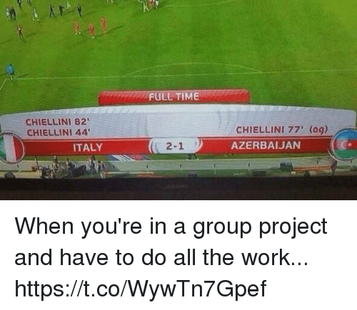 Soccer, Work, and Time: FULL TIME  CHIELLINI 82  CHIELLINI 44  CHIELLINI 77' (og)  AZERBAIJAN  ITALY  2-1 When you're in a group project and have to do all the work... https://t.co/WywTn7Gpef