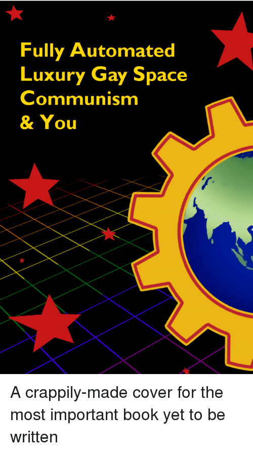 8cc33202 Books, Book, and Booking: Fully Automated Luxury Gay Space Communism & You A