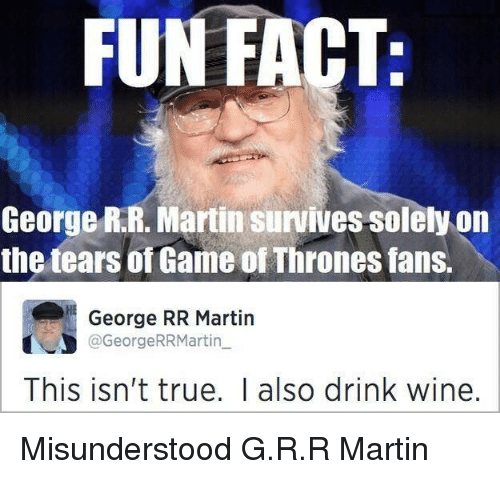 fun fact george rr martin survives solely on the tears 22333750 ✅ 25 best memes about fun fact fun fact memes