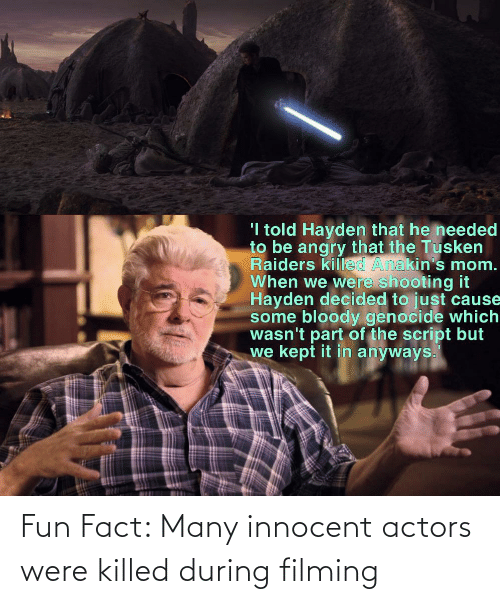 Fun, Actors, and Innocent: Fun Fact: Many innocent actors were killed during filming