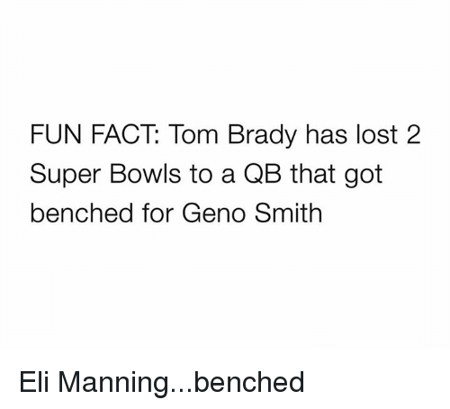Eli Manning, Nfl, and Tom Brady: FUN FACT: Tom Brady has lost 2  Super Bowls to a QB that got  benched for Geno Smith Eli Manning...benched