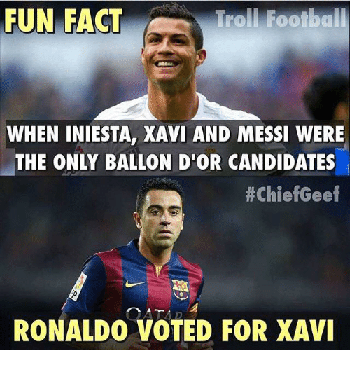 Memes, Messi, and Ronaldo: FUN FACT  Trol Football  WHEN INIESTA, XAVI AND MESSI WERE  THE ONLY BALLON D'OR CANDIDATES  ChiefGeef  RONALDO VOTED FOR XAVI