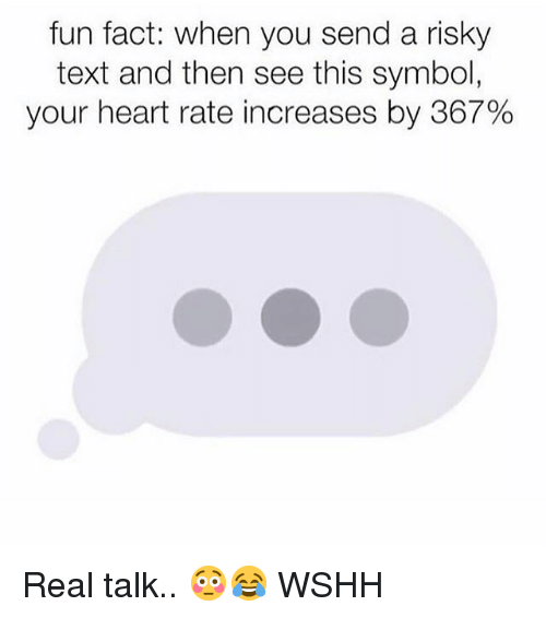 Memes, Wshh, and Heart: fun fact: when you send a risky  text and then see this symbol  your heart rate increases by 367% Real talk.. 😳😂 WSHH