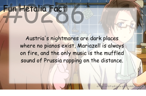 Fac, Fire, and Music: Fun Fletalia Fac  Austria's nightmares are dark places  where no pianos exist, Mariazell is always  on fire, and the only music is the muffled  sound of Prussia rapping on the distance.