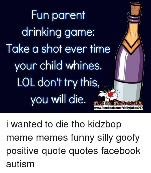 Fun Parent Drinking Game Take A Shot Ever Time Your Child Whines Lol