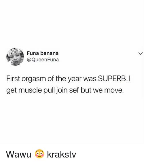 Memes, Banana, and Orgasm: Funa banana  @QueenFuna  First orgasm of the year was SUPERB. I  get muscle pull join sef but we move. Wawu 😳 krakstv