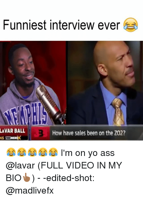 Ass, Memes, and Yo: Funniest interview ever  LAVAR BALL  How have sales been on the ZO2? 😂😂😂😂😂 I'm on yo ass @lavar (FULL VIDEO IN MY BIO👆🏾) - -edited-shot: @madlivefx