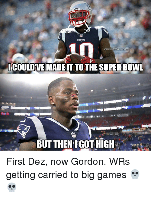 Nfl, Super Bowl, and Games: @FUNNIESTNFLMEMES  ICOULDVEMADEIT TOTHE SUPER BOWL  BUT THEN IGOT HIGH- First Dez, now Gordon. WRs getting carried to big games 💀💀