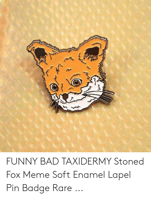 FUNNY BAD TAXIDERMY Stoned Fox Meme Soft Enamel Lapel Pin Badge Rare