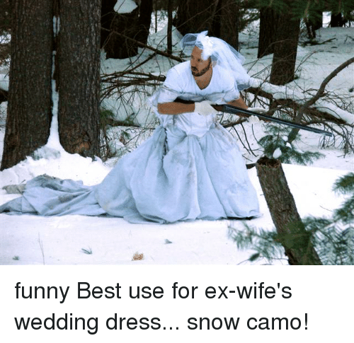 Memes Dress And Dresses Funny Best Use For Ex Wifes Wedding