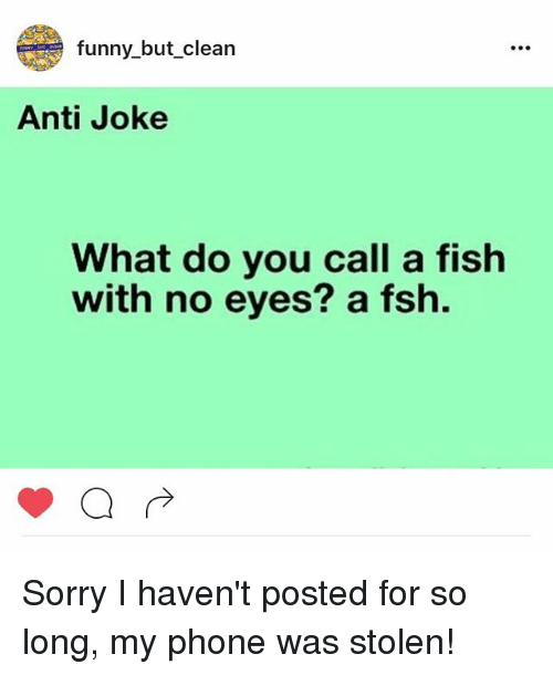 Funny But Clean Anti Joke What Do You Call A Fish With No Eyes A