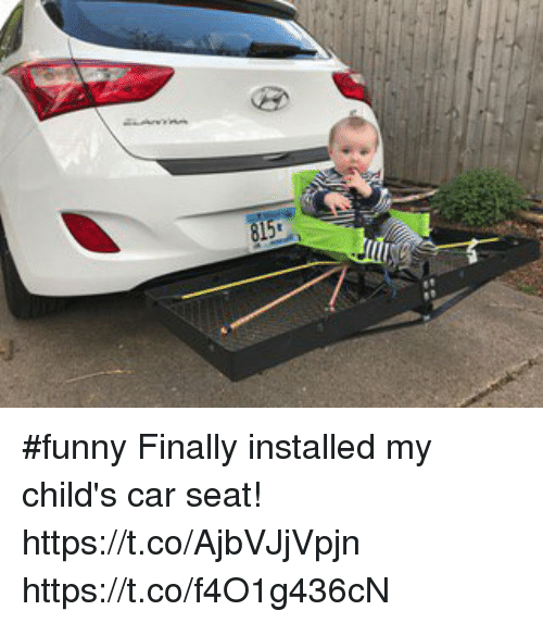 Funny Memes And Finally Installed My Childs Car Seat