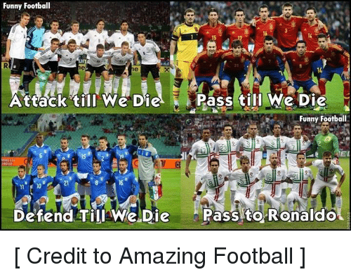 Funny, Soccer, and Amaz: Funny Football  Attack till We Die Pass till We Die  Funny Football  Defend Till We Die  Pass to Ronaldot [ Credit to Amazing Football ]