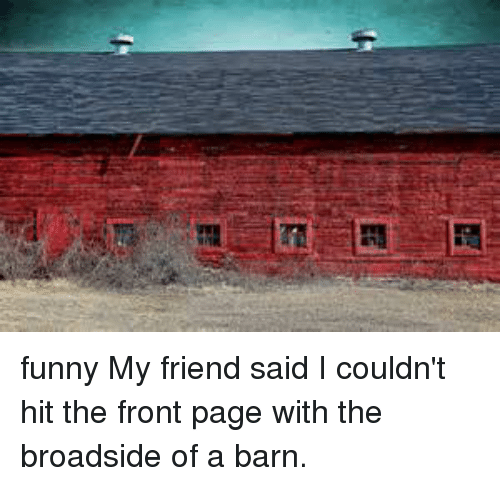 funny my friend said i couldnt hit the front page 13851456 funny my friend said i couldn't hit the front page with the,Funny Barn Memes