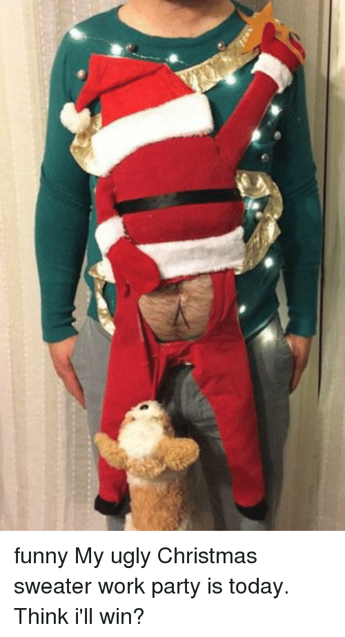 memes ugly and christmas sweater funny my ugly christmas sweater work party is - Funny Ugly Christmas Sweaters