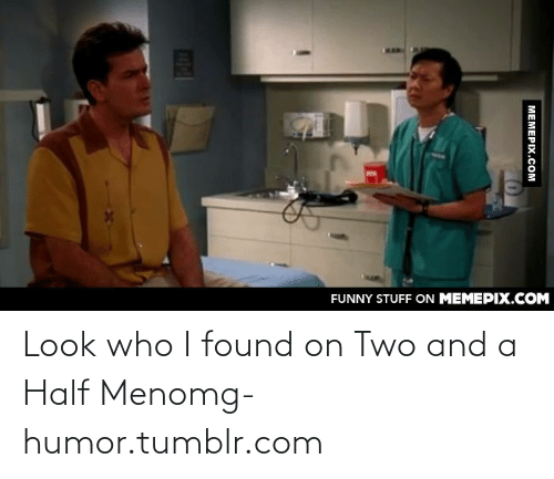Funny, Omg, and Tumblr: FUNNY STUFF ON MEMEPIX.COM  MEMEPIX.COM Look who I found on Two and a Half Menomg-humor.tumblr.com
