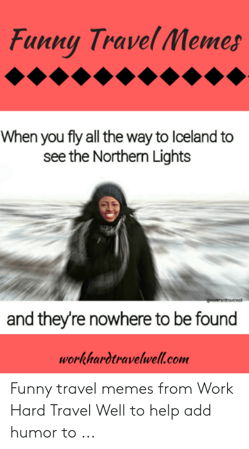 Funny Travel Memes When You Fly All the Way to Lceland to
