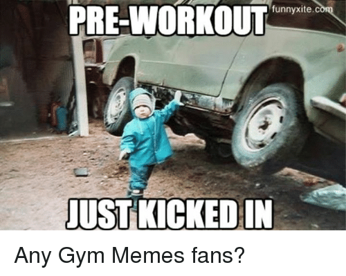 funnyxite c pre workout just kicked in any gym memes fans 648727 ✅ 25 best memes about bodybuilding bodybuilding memes