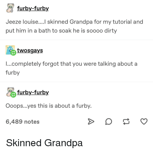 Furby-Furby Jeeze louiseI Skinned Grandpa for My Tutorial and Put