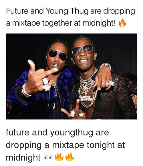 Future, Memes, and Thug: Future and Young Thug are dropping  a mixtape together at midnight! future and youngthug are dropping a mixtape tonight at midnight 👀🔥🔥