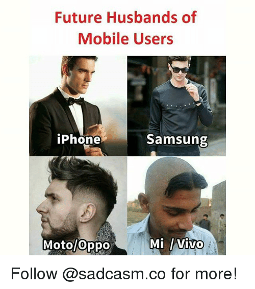 Future, Iphone, and Memes: Future Husbands of  Mobile Users  iPhone  Samsung  Moto/oppo  / vivo Follow @sadcasm.co for more!