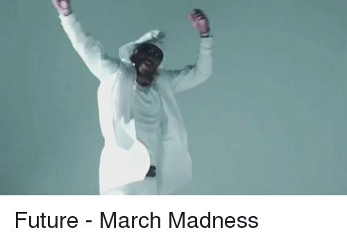 Future, March Madness, and Mad: Future - March Madness