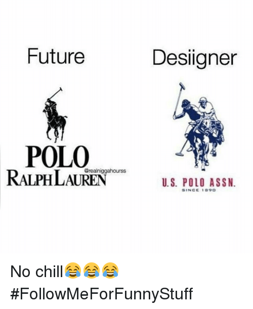Chill, Funny, and Future: Future  POLO  RALPH LAUREN  Desligner  U.S. POLO ASSN.  SINCE I D9O No chill😂😂😂 #FollowMeForFunnyStuff