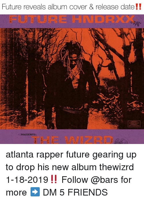 Friends, Future, and Memes: Future reveals album cover & release date!!  FUTURE HNDRXX  PRESENTS  THE WIZRD atlanta rapper future gearing up to drop his new album thewizrd 1-18-2019‼️ Follow @bars for more ➡️ DM 5 FRIENDS