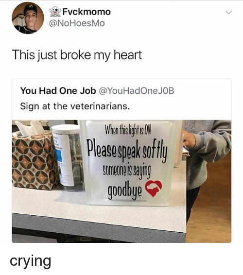 Crying, Heart, and Job: Fvckmomo  @NoHoesMo  This just broke my heart  You Had One Job @YouHadOneJOB  Sign at the veterinarians.  hetighte  Someoneis saving  goodbye crying
