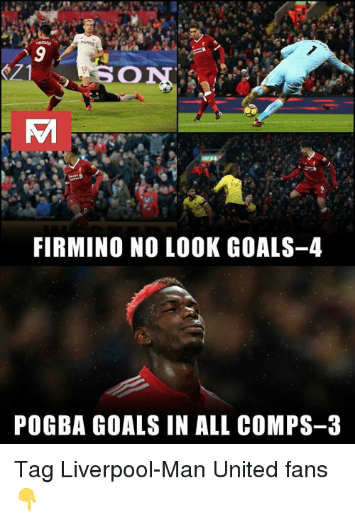 Goals, Memes, and Liverpool F.C.: Fx)  FIRMINO NO LOOK GOALS-4  POGBA GOALS IN ALL COMPS-3 Tag Liverpool-Man United fans 👇