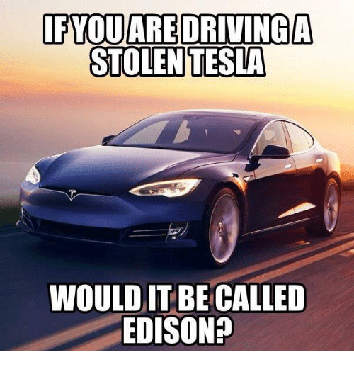 Driving, Edison, and Tesla: FYQUARE DRIVING  STOLEN TESLA  WOULD IT BE CALLED  EDISON?