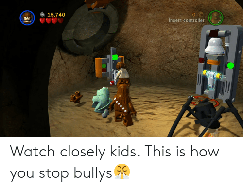 Kids, Watch, and How: G 15,740  0  Insert controller Watch closely kids. This is how you stop bullys😤