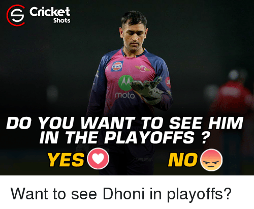Memes, Cricket, and 🤖: G Cricket  Shots  Gulf  moto  DO YOU WANT TO SEE HIM  IN THE PLAYOFFS  YES NO Want to see Dhoni in playoffs?
