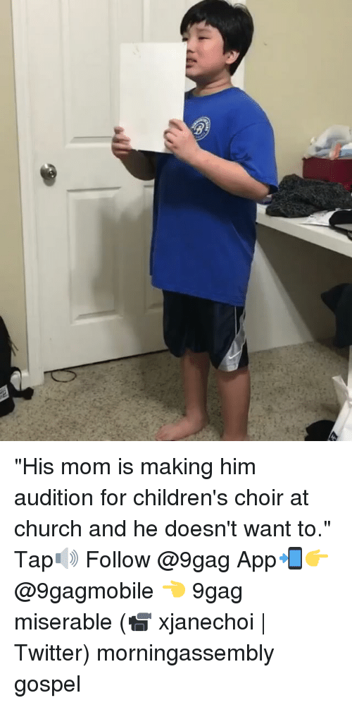 "Memes, 🤖, and Audition: g ""His mom is making him audition for children's choir at church and he doesn't want to."" Tap🔊 Follow @9gag App📲👉@9gagmobile 👈 9gag miserable (📹 xjanechoi 