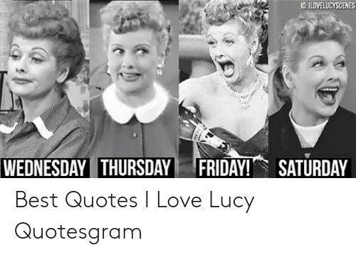 Gilovelucyscenes Wednesday Thursdayfriday Saturday Best Quotes I Love Lucy Quotesgram Love Meme On Me Me