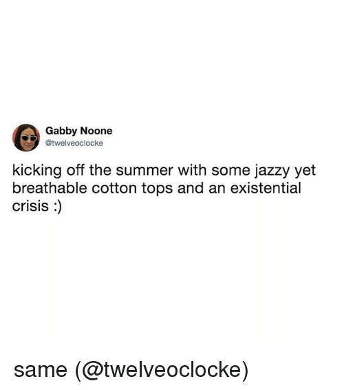 Memes, Summer, and 🤖: Gabby Noone  @twelveoclocke  kicking off the summer with some jazzy yet  breathable cotton tops and an existential  crisis) same (@twelveoclocke)