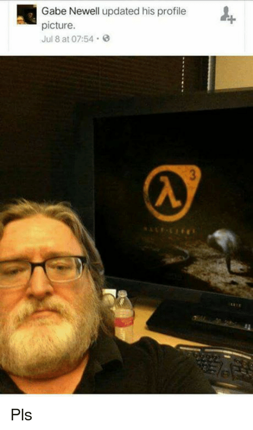gabe newell updated his profile picture jul 8 at 07 54 25385770 gabe newell updated his profile picture jul 8 at 0754 pls meme on