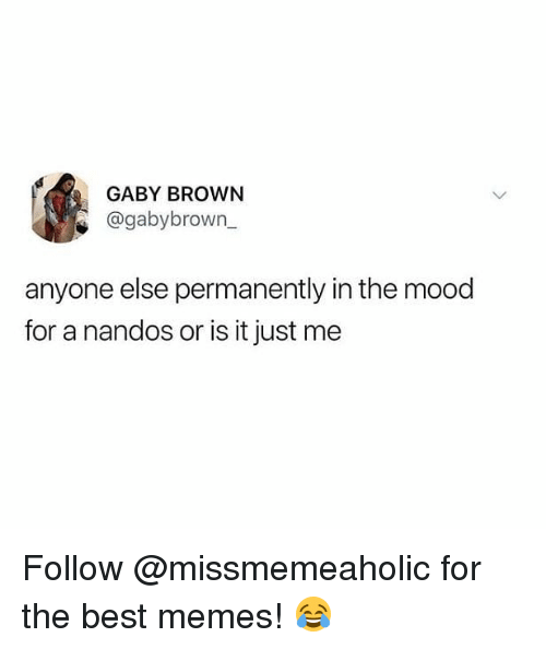 Memes, Mood, and Best: GABY BROWN  @gabybrown_  anyone else permanently in the mood  for a nandos or is it just me Follow @missmemeaholic for the best memes! 😂
