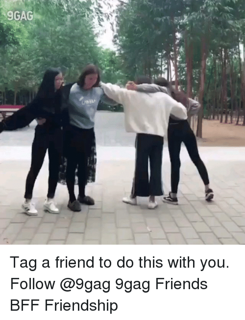 9gag, Friends, and Memes: GAGr Tag a friend to do this with you. Follow @9gag 9gag Friends BFF Friendship